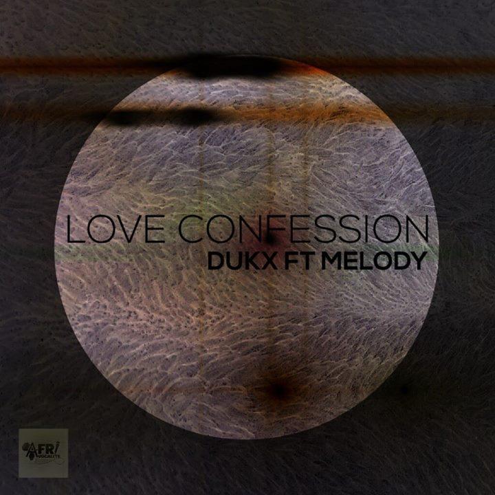 Dukx Love Confession ft Melody