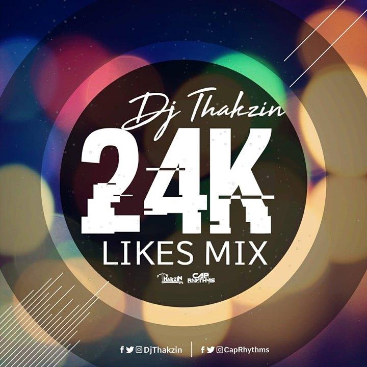 Dj Thakzin 24K Likes Mix