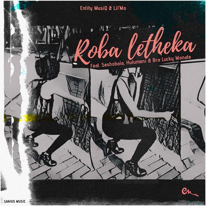 Entity MusiQ & LilMo - Roba Letheka Ft. Seshobala, Hulumeni & Bra Lucky Monate